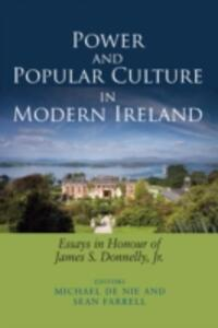 Power and Popular Culture in Modern Ireland: Essays in Honour of James S. Donnelly, Jr. - cover