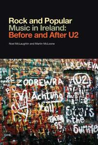 Rock and Popular Music in Ireland Before and After U2 - Noel McLaughlin,Martin McLoone - cover