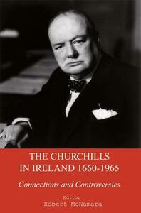 The Churchills in Ireland: Controversies and Connections Since the Seventeenth Century - cover