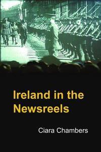Ireland in the Newsreels - Ciara Chambers - cover