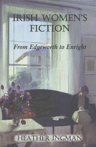 Irish Women's Fiction: From Edgeworth to Enright - Heather Ingman - cover