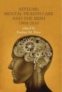 Asylums, Mental Health Care and the Irish, 1800-2010 - cover