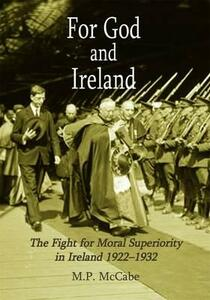 For God and Ireland: The Fight for Moral Superiority in Ireland 1922-1932 - Michael McCabe - cover
