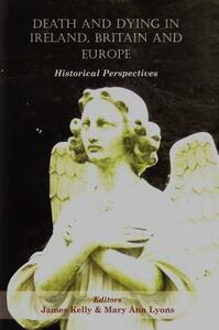 Death and Dying in Ireland, Britain, and Europe: Historical Perspectives - Mary Ann Lyons,Kelly James - cover