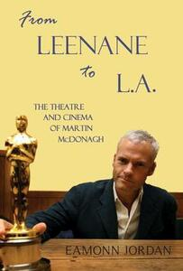 From Leenane to L.A.: The Theatre and Cinema of Martin McDonagh - Eamonn Jordan - cover