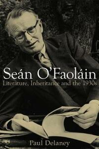 Sean O'Faolain: Literature, Inheritance and the 1930s - Paul Delaney - cover
