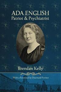 Ada English: Patriot and Psychiatrist - Brendan Kelly,Ada English - cover