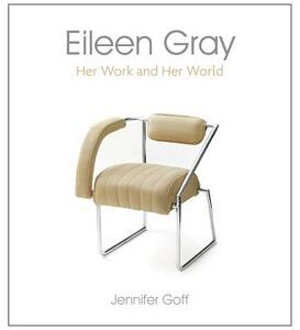 Eileen Gray: Her Work and Her World - Jennifer Goff - cover