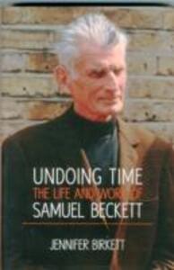 Samuel Beckett: Undoing Time - Jennifer Birkett - cover
