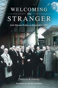 Welcoming the Stranger: Irish Migrant Welfare in Britain Since 1957 - Patricia Kennedy - cover