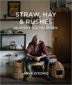 Straw, Hay & Rushes in Irish Folk Tradition - Anne O'Dowd - cover