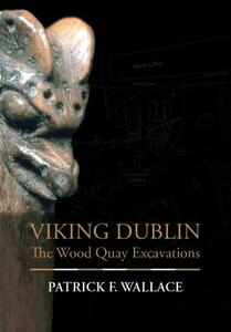 Viking Dublin: The Wood Quay Excavations - Patrick Wallace - cover