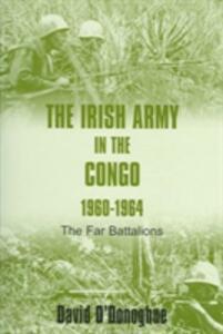 The Irish Army in the Congo 1960-1964: The Far Battalions - David O'Donoghue - cover
