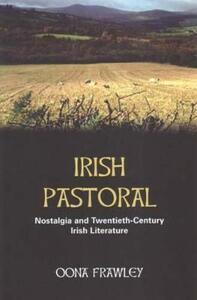 Irish Pastoral: Nostalgia and Twentieth Century Irish Literature - Oona Frawley - cover