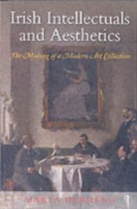 Irish Intellectuals and Aesthetics: The Making of a Modern Art Collection - Marta Herrero - cover
