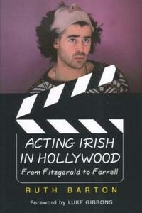 Acting Irish in Hollywood: From Fitzgerald to Farrell - Ruth Barton - cover