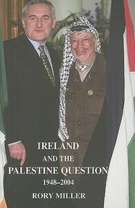 Ireland and the Palestine Question 1948-2004 - Rory Miller - cover