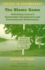The Blame Game: Rethinking Ireland's Sustainable Development and Environmental Performance - Brendan Flynn - cover