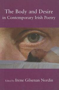 The Body and Desire in Contemporary Irish Poetry - Irene Gilsenan Nordin - cover