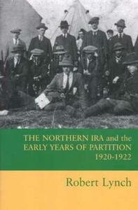 The Northern IRA and the Early Years of Partition 1920-1922 - Robert Lynch - cover