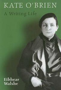 Kate O'Brien: A Writing Life - Eibhear Walshe - cover