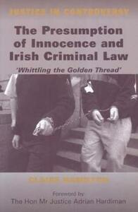 The Presumption of Innocence and Irish Criminal Law: Whittling the 'Golden Thread' - Claire Hamilton - cover