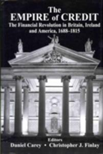 The Empire of Credit: The Financial Revolution in Britain, Ireland, and America, 1689-1815 - cover