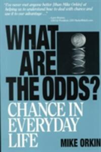 What Are The Odds ? Chance In Everyday Life: Chance in Everyday Life - Michael Orkin - cover
