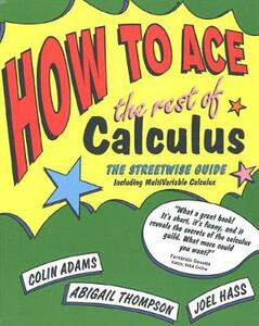 How to Ace the Rest of Calculus: The Streetwise Guide - Colin C. Adams,Joel R. Hass,Abigail Thompson - cover