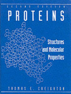 Proteins: Structures and Molecular Properties - Thomas E. Creighton - cover