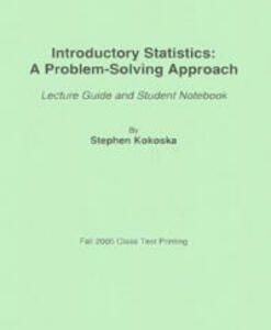Introductory Statistics: A Problem-Solving Approach: Lecture Guide and Student Notebook - Stephen Kokoska - cover