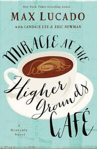 Miracle at the Higher Grounds Cafe - Max Lucado - cover