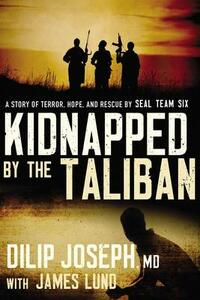Kidnapped by the Taliban: A Story of Terror, Hope, and Rescue by SEAL Team Six - Dilip Joseph - cover
