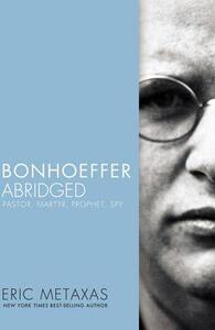 Bonhoeffer Abridged: Pastor, Martyr, Prophet, Spy - Eric Metaxas - cover