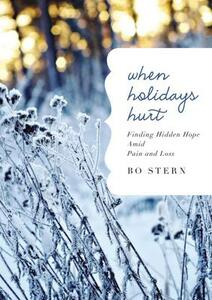 When Holidays Hurt: Finding Hidden Hope Amid Pain and Loss - Bo Stern - cover