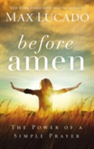Before Amen: The Power of a Simple Prayer - Max Lucado - cover