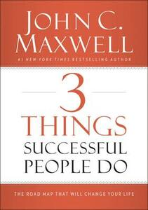 3 Things Successful People Do: The Road Map That Will Change Your Life - John C. Maxwell - cover