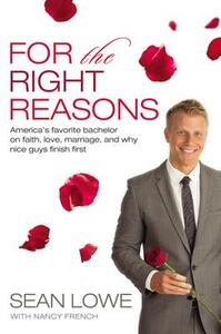 For the Right Reasons: America's Favorite Bachelor on Faith, Love, Marriage, and Why Nice Guys Finish First - Sean Lowe - cover