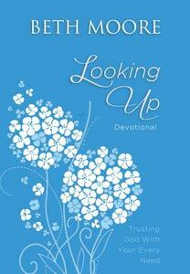 Looking Up: Trusting God With Your Every Need - Beth Moore - cover