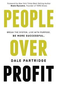 People Over Profit: Break the System, Live with Purpose, Be More Successful - Dale Partridge - cover