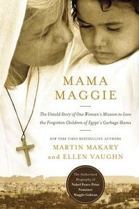 Mama Maggie: The Untold Story of One Woman's Mission to Love the Forgotten Children of Egypt's Garbage Slums - Marty Makary - cover