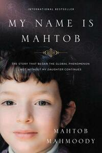 My Name Is Mahtob: The Story That Began the Global Phenomenon Not Without My Daughter Continues - Mahtob Mahmoody - cover