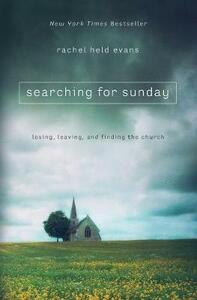 Searching for Sunday: Loving, Leaving, and Finding the Church - Rachel Held Evans - cover