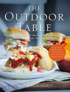The Outdoor Table: The Ultimate Cookbook for Your Next Backyard BBQ, Front-Porch Meal, Tailgate, or Picnic - April McKinney - cover