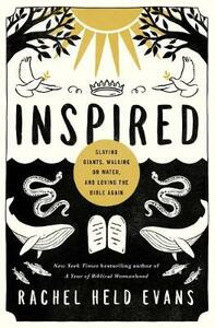 Inspired: Slaying Giants, Walking on Water, and Loving the Bible Again - Rachel Held Evans - cover