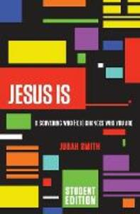 Jesus Is Student Edition: Discovering Who He Is Changes Who You Are - Judah Smith - cover