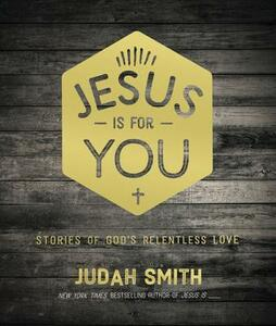 Jesus Is For You: Stories of God's Relentless Love - Judah Smith - cover