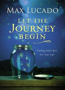 Let the Journey Begin: Finding God's Best for Your Life - Max Lucado - cover
