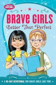 Brave Girls: Better Than Perfect: A 90-Day Devotional - Zondervan - cover