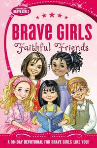 Brave Girls: Faithful Friends: A 90-Day Devotional - Zondervan - cover
